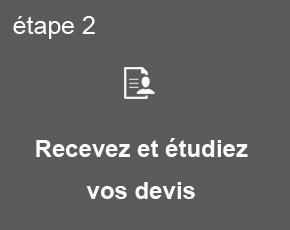 Etape 2, recevez et étudiez vos devis